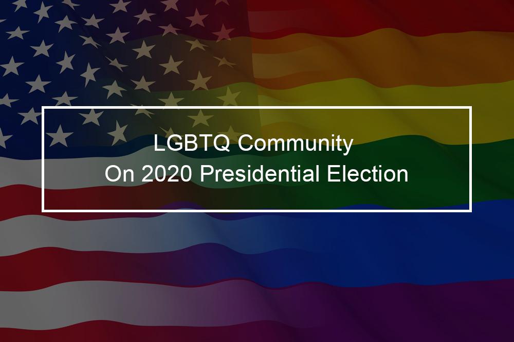 LGBTQ Community On 2020 Presidential Election