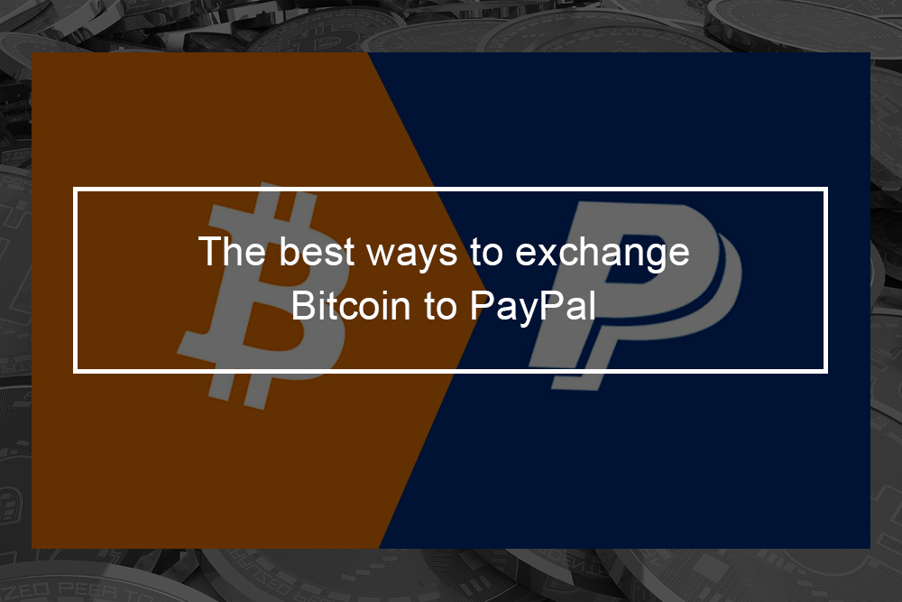 Exchange your Bitcoin to PayPal