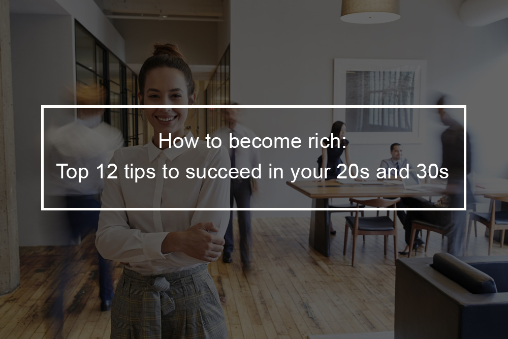 Steps to Take to Become Rich in Your 20s to 30s