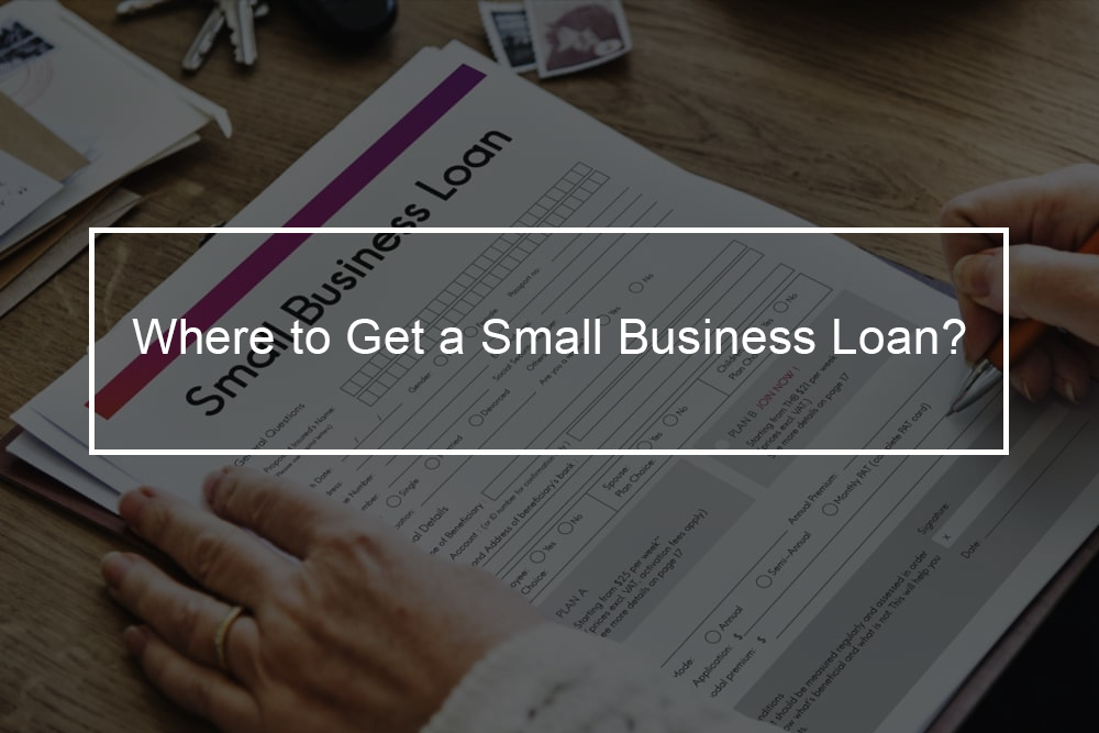 The Best Places to Get a Small Business Loan - Top ...