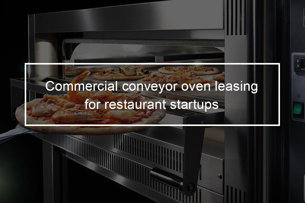 Restaurant equipment financing - Commercial conveyor oven leasing